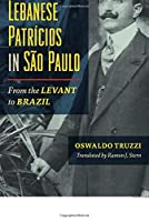 Syrian and Lebanese Patricios in Sao Paulo: From the Levant to Brazil (Studies of World Migrations)