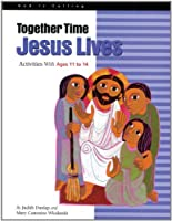 Together Time: Jesus Lives, Activities With Ages 11 to 14 (God Is Calling Series)
