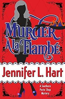 Murder À La Flambé (Southern Pasta Shop Mysteries Book 2) by [Hart, Jennifer L.]