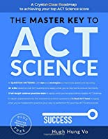 THE MASTER KEY TO ACT SCIENCE: A crystal-clear roadmap to achieving your top ACT science score
