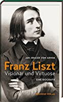 Franz Liszt: Visionaer und Virtuose