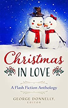 Christmas in Love: A Flash Fiction Anthology (Flash Flood Book 3) by [Donnelly, George, Cross, Carmilla, Kang, Alexa, Ottini, John D., Brennan, A.T., Croom, Janice, Ay, J. Naomi, Greenwood, Laura, Hiatt, Bill, Cooper, Jane, Jessie Thomas, Vaughn Treude, Sam Kates, Leah Ross, Jaleta Clegg, Cecilia Peartree]
