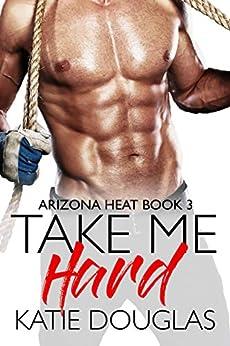 Take Me Hard (Arizona Heat Book 3) by [Douglas, Katie]