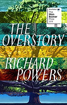 The Overstory: Shortlisted for the Man Booker Prize 2018 by [Powers, Richard]