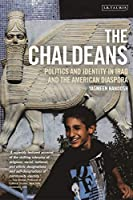 The Chaldeans: Politics and Identity in Iraq and the American Diaspora (Library of Modern Middle East Studies)