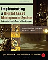 Implementing a Digital Asset Management System: For Animation, Computer Games, and Web Development by Jens Jacobsen Tilman Schlenker Lisa Edwards(2005-10-11)