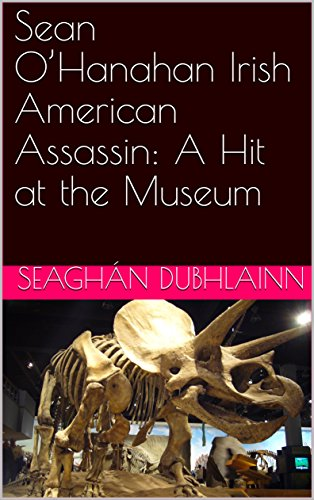 Sean O'Hanahan Irish American Assassin: A Hit at the Museum (Sean O'Hanahan Book 1) (English Edition)