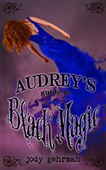 Audrey's Guide to Black Magic (Audrey's Guides Book 2) by [Gehrman, Jody]
