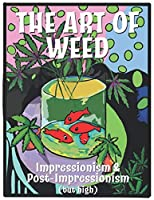 The Art Of Weed: Impressionism and  Post Impressionism (but high)