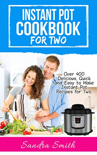 Instant Pot Cookbook for Two: Over 400 Amazing, Easy and Delicious Recipes for Two (English Edition)