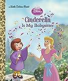 Cinderella is My Babysitter (Disney Princess) (Little Golden Book)