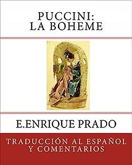 Puccini: La Boheme: Traduccion al Espanol y Comentarios (Opera en Espanol) (Spanish Edition) by [Prado, E.Enrique, Illica, Luigi, Giacosa, Giuseppe]