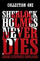 Sherlock Holmes Never Dies -- Collection One: New Sherlock Holmes Mysteries (Sherlock Holmes Never Dies - Collection Sets)