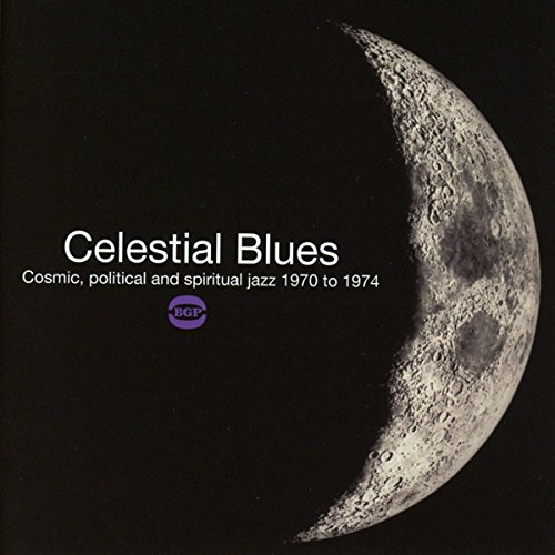 CELESTIAL BLUES ~ COSMIC, POLITICAL AND SPIRITUAL JAZZ 1970 TO 1975