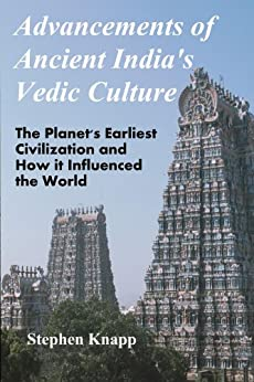 Advancements of Ancient India's Vedic Culture: The Planet's Earliest Civilization and How it Influenced the World by [Knapp, Stephen]