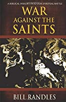 War Against the Saints: A Biblical Insight Into Our Spiritual Battle