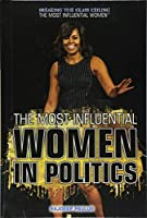 The Most Influential Women in Politics (Breaking the Glass Ceiling: The Most Influential Women)
