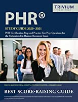 PHR Study Guide 2020-2021: PHR Certification Prep and Practice Test Prep Questions for the Professional in Human Resources Exam