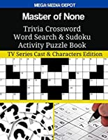 Master of None Trivia Crossword Word Search & Sudoku Activity Puzzle Book: TV Series Cast & Characters Edition