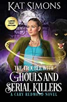 The Trouble with Ghouls and Serial Killers: Large Print Edition (Cary Redmond)