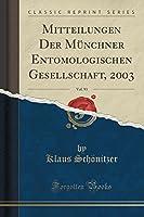 Mitteilungen Der Muenchner Entomologischen Gesellschaft, 2003, Vol. 93 (Classic Reprint)