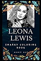 Leona Lewis Snarky Coloring Book: A British Singer (Leona Lewis Snarky Coloring Books)