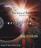 The Story of Science: Aristotle Leads the Way by Joy Hakim(2004-05)