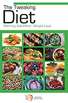 The Tweaking Diet: Warning: Side Effect - Weight Loss by [Hughes, Chris]