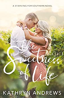 The Sweetness of Life (Starving for Southern Book 1) by [Andrews, Kathryn]