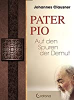 Pater Pio: Auf den Spuren der Demut
