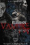 Russian Vampire: Trinity (Vampires & Wolves Book 2) (German Edition)