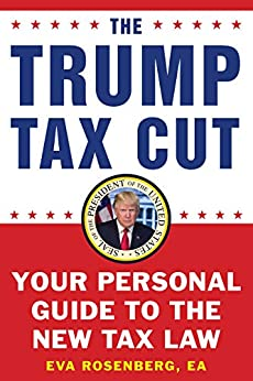 [Rosenberg, Eva]のThe Trump Tax Cut: Your Personal Guide to the New Tax Law (English Edition)