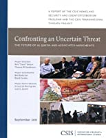 Confronting Uncertain Threat: The Future of Al Qaeda and Associated Movements (Csis Reports)