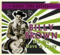 Did We Have a Party: Honky Tonk Heroes by Billy Brown (2013-05-03)