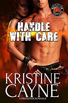 [Cayne, Kristine]のHandle with Care: A Firefighter Romance: (Six-Alarm Sexy Book 3) (English Edition)