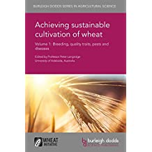 Achieving sustainable cultivation of wheat Volume 1: Breeding, quality traits, pests and diseases (Burleigh Dodds Series in Agricultural Science Book 5)