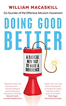 Doing Good Better: Effective Altruism and a Radical New Way to Make a Difference by [MacAskill, William]