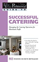 The Food Service Professionals Guide To Successful Catering: Managing the Catering Operation for Maximum Profit (The Food Service Professionals Guide, 12)