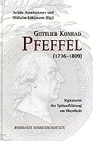 Gottlieb Konrad Pfeffel (1736-1809): Signaturen der Spaetaufklaerung am Oberrhein
