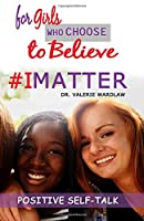 For Girls Who Choose to Believe: #imatter
