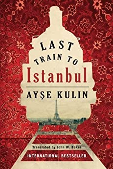 Last Train to Istanbul: A Novel by [Kulin, Ayse]