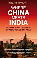 Where China Meets India: Burma and the New Crossroads of Asia by Thant MyintU(2012-09-06)