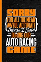 """Sorry For All The Mean Awful Accurate Things I Said During Our Auto Racing Game: Notebook & Journal Or Diary, Date Line Ruled Paper (120 Pages, 6x9"""")"""