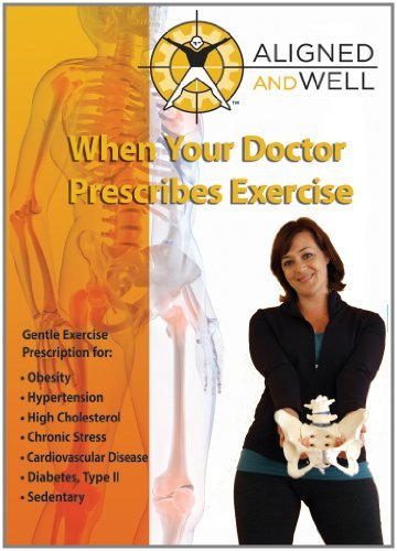 Aligned and Well - When Your Doctor Prescribes Exercise by Katy Bowman M.S.