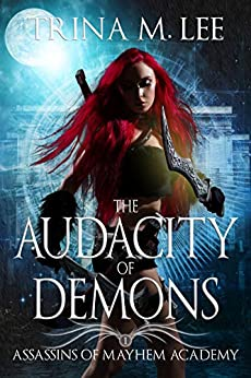 The Audacity of Demons (Assassins of Mayhem Academy Book 1) by [Lee, Trina M.]