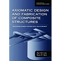 Axiomatic Design and Fabrication of Composite Structures: Applications in Robots, Machine Tools, and Automobiles (Oxford Series on Advanced Manufacturing) (English Edition)