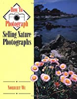 Selling Nature Photographs (How to Photograph Series)