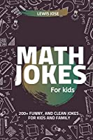 Math Jokes For Kids: 200+ Funny, and Clean Jokes For Kids and Family  (Math Jokes For Kids)