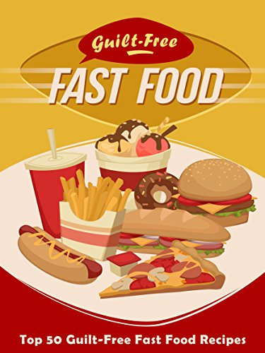 Guilt free fast food cookbook top 50 most delicious guilt free fast guilt free fast food cookbook top 50 most delicious guilt free fast food forumfinder Choice Image