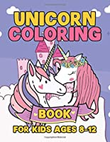 Unicorn Coloring Book for Kids Ages 8-12: Adorable and Various Unique Design of Coloring Books Perfectly for Childrens ages 4-8